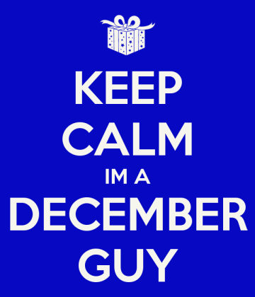Keep Calm I'm December Guy